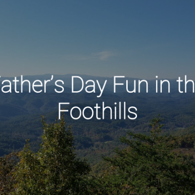 Father's Day Fun in the Foothills