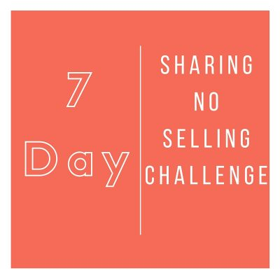 7 Day Sharing No Selling Challenge