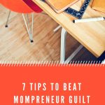 7 Tips To Beat Mompreneur Guilt