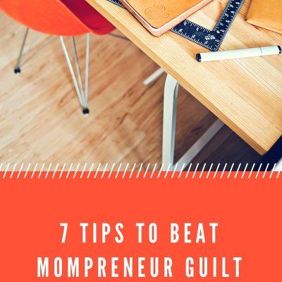 7 Tips To Beat Mompreneur Guilt