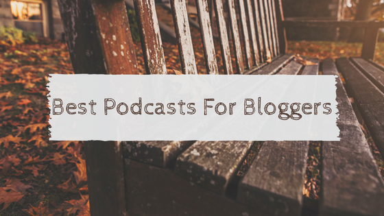 Best Podcasts for Bloggers