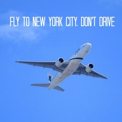Fly to New York City, Don't Drive