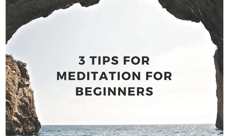 3 Tips For Meditation For Beginners