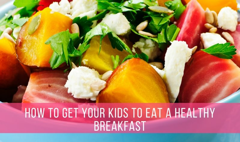 How to Get Your Kids to Eat a Healthy Breakfast