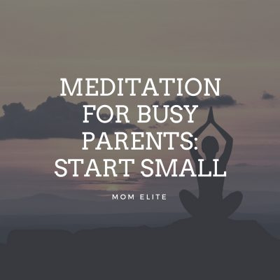 Meditation Guide For Parents: Lesson 1: Start Small