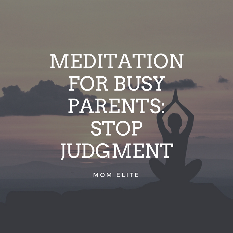 Meditation for busy parents stop judgment