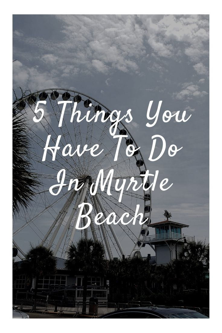 5 things you have to do in myrtle beach
