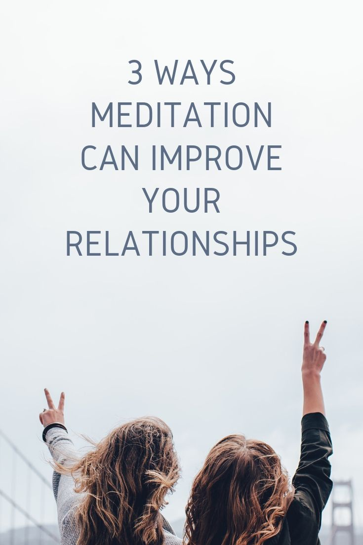 3 ways meditation can improve your relationships