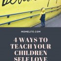 4 ways to teach your children self love