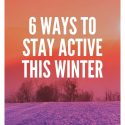 6 Ways to Stay Active This Winter