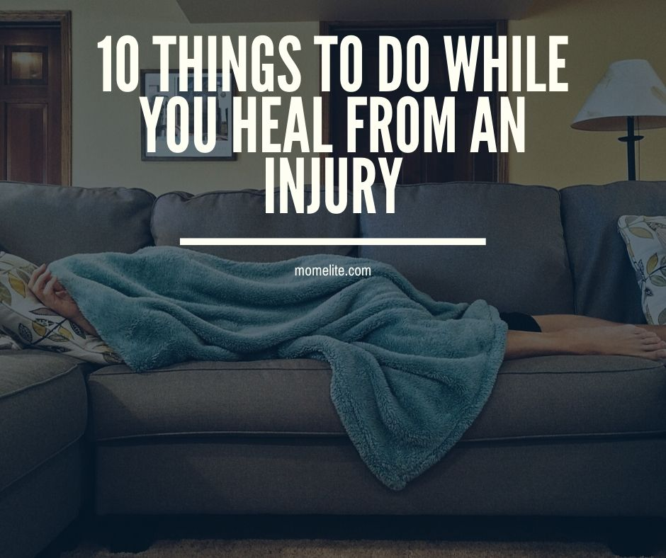 10 things to do while you heal from an injury