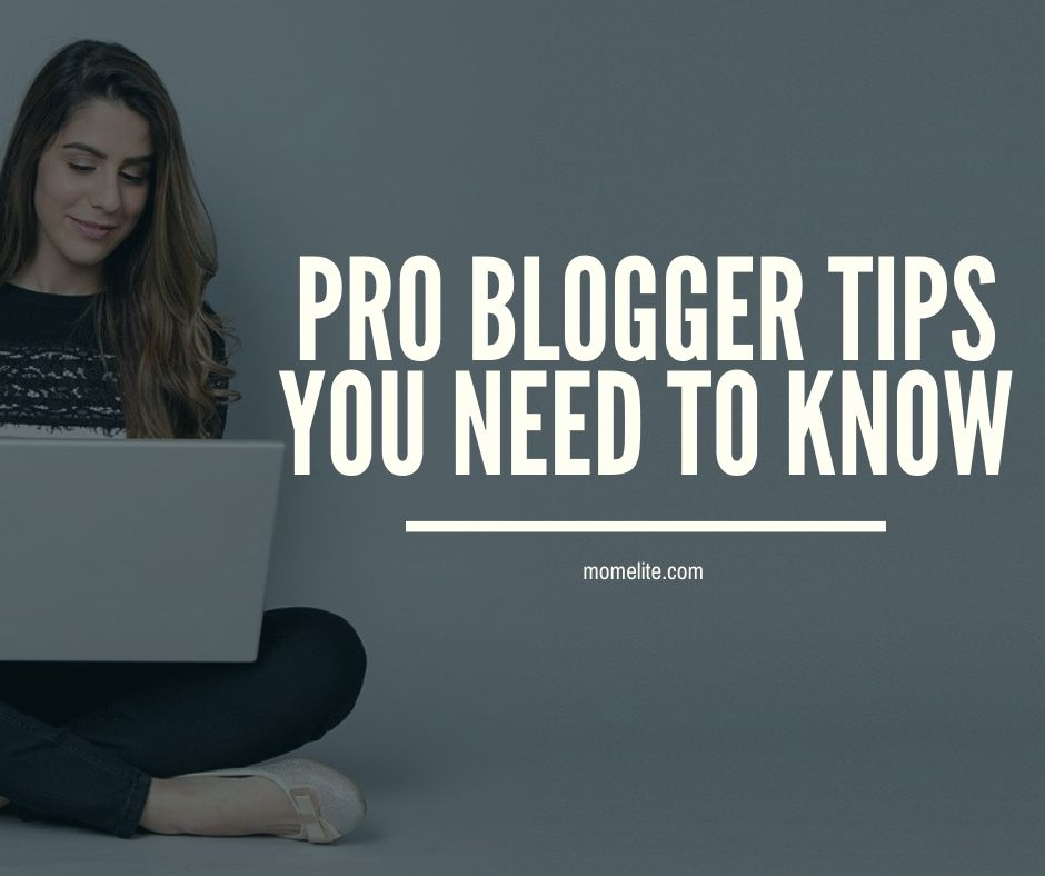 pro blogger tips you need to know