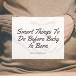 smart things to do before baby is born