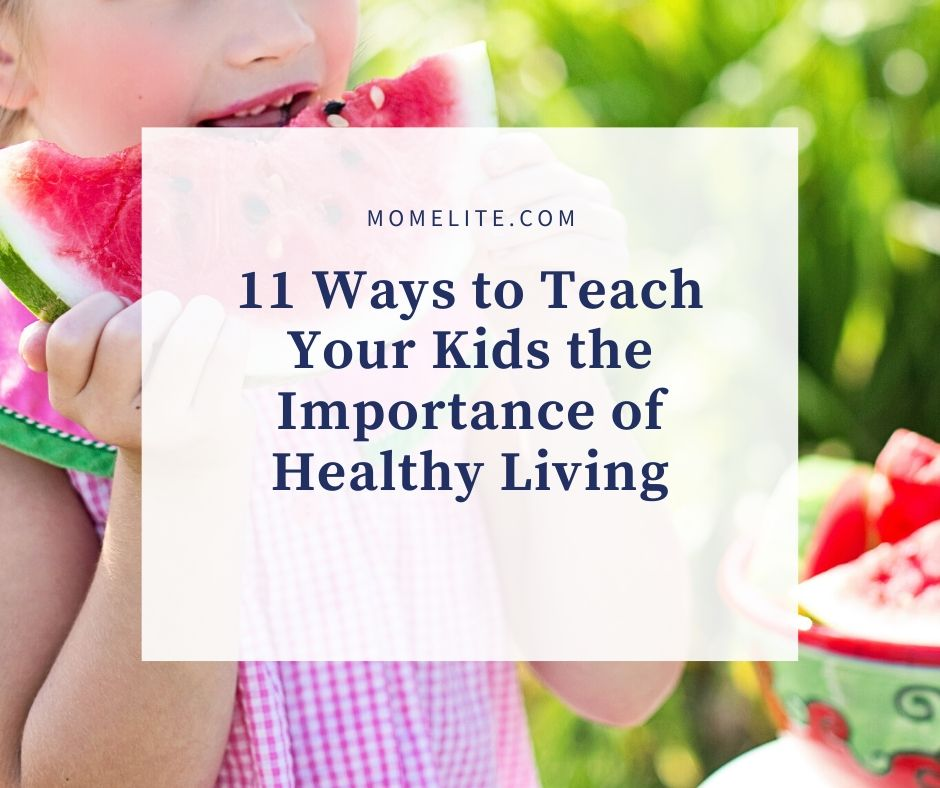 11 Ways To Teach Your Kids The Importance Of Healthy Living