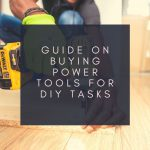 Guide On Buying Power Tools For DIY Tasks