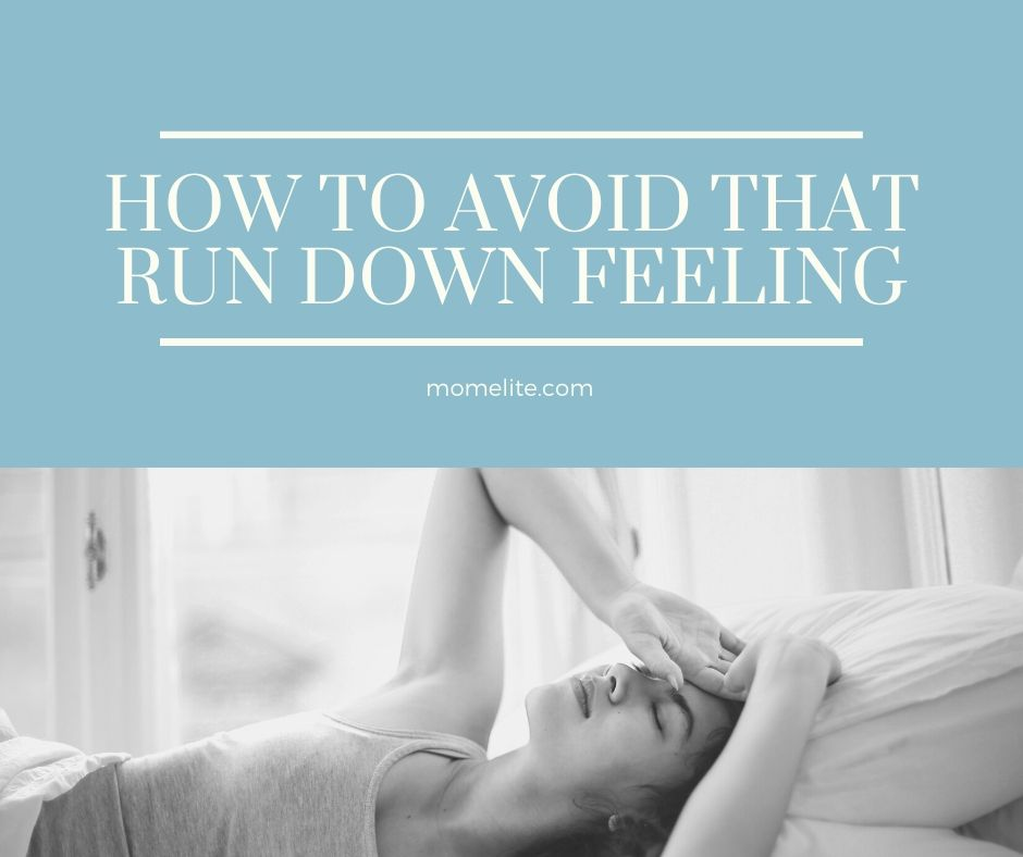 How To Avoid That Run Down Feeling