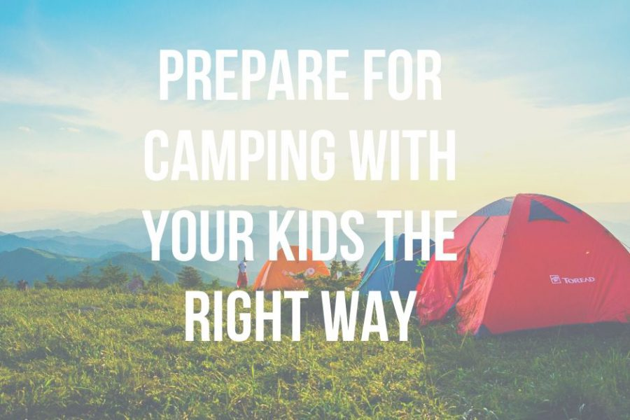 Prepare For Camping With Your Kids The Right Way