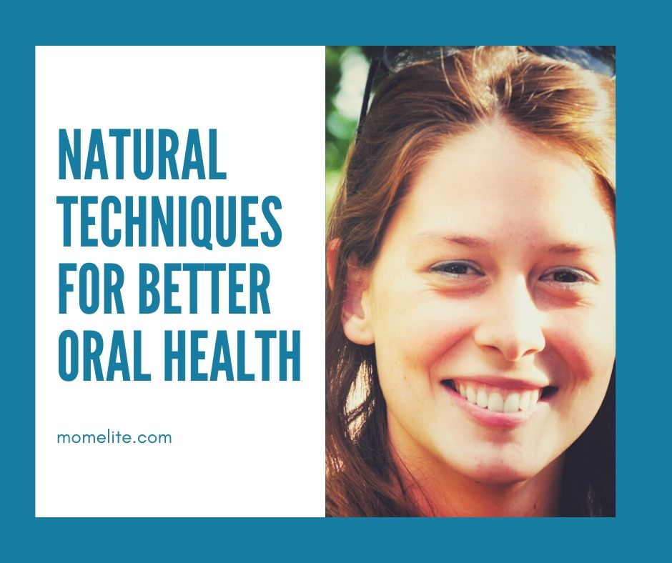 Natural Techniques for Better Oral Health