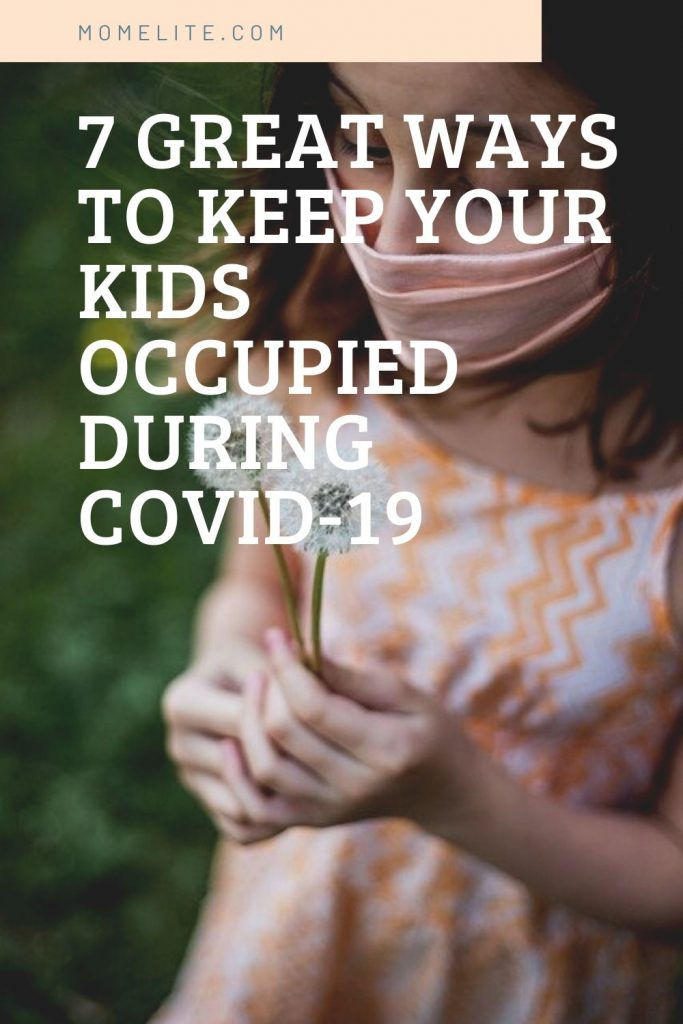 7 Great Ways To Keep Your Kids Occupied during COVID-19