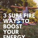 3 Sure Fire Ways To Boost Your Energy