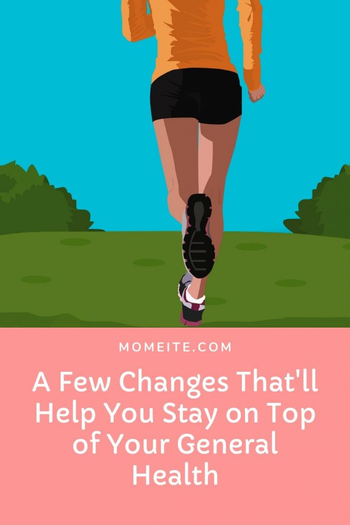 A Few Changes That'll Help You Stay on Top of Your General Health