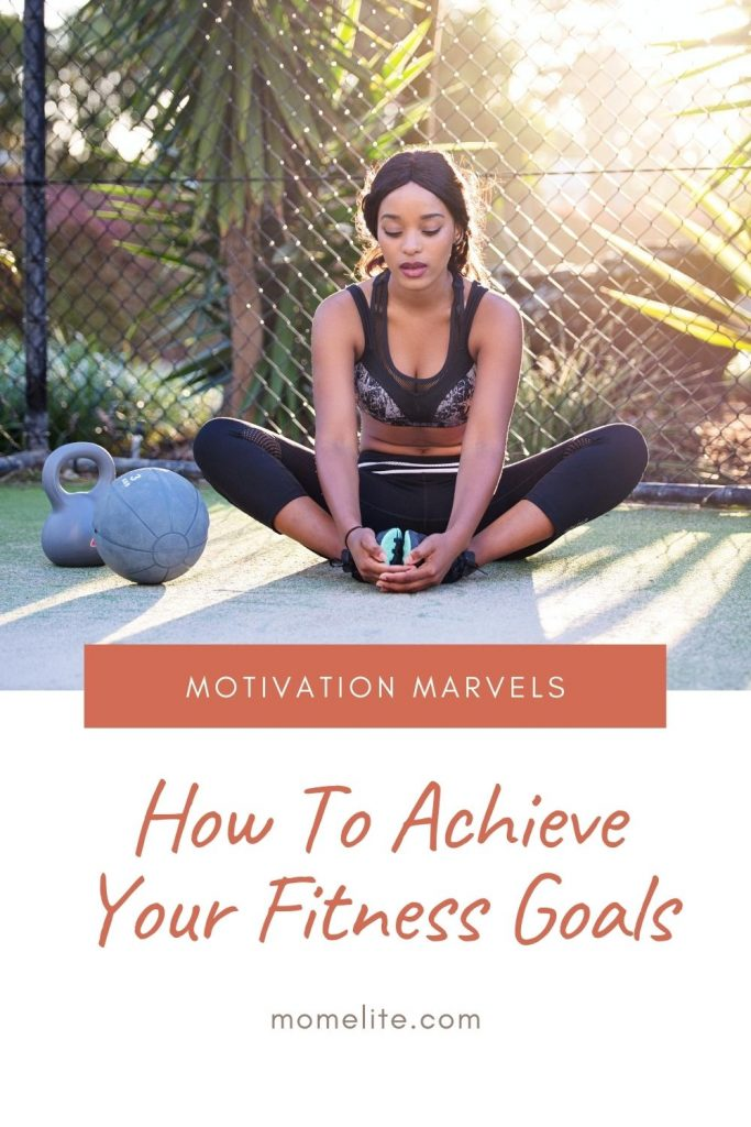 Motivation Marvels: How To Achieve Your Fitness Goals