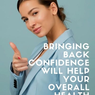Bringing Back Confidence Will Help Your Overall Health