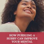 HOW PURSUING A HOBBY CAN IMPROVE YOUR MENTAL HEALTH