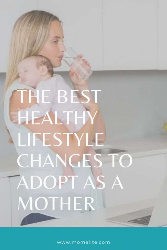 THE BEST HEALTHY LIFESTYLE CHANGES TO ADOPT AS A MOTHER