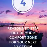 4 REASONS TO STEP OUT OF YOUR COMFORT ZONE FOR YOUR NEXT VACATION