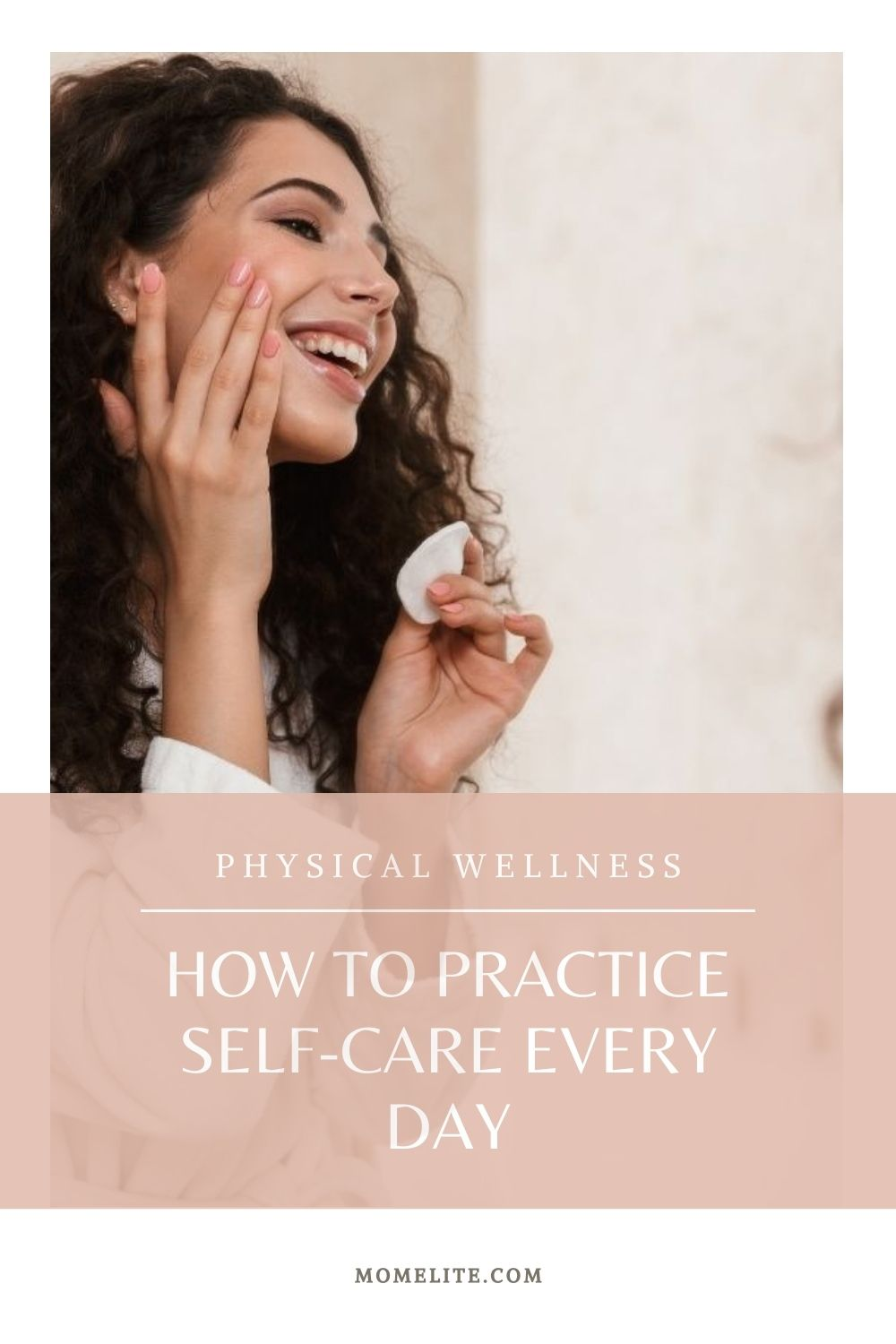 PHYSICAL WELLNESS: HOW TO PRACTICE SELF-CARE EVERY DAY