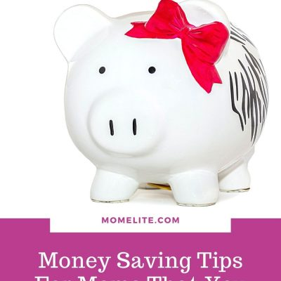 Money Saving Tips For Moms That You Should Be Following