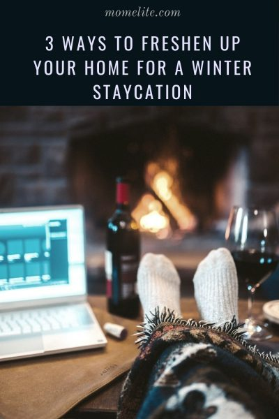 3 Ways To Freshen Up Your Home For A Winter Staycation
