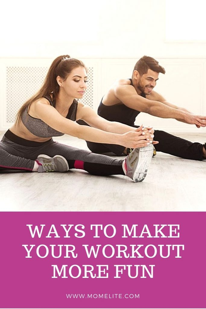 WAYS TO MAKE YOUR WORKOUT MORE FUN