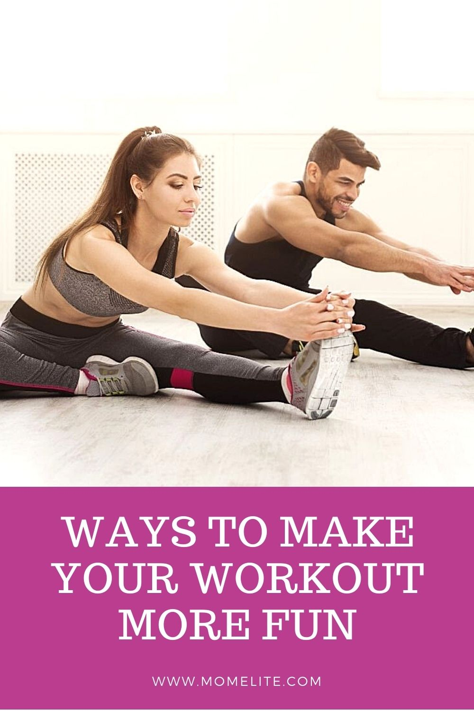 WAYS TO MAKE YOUR WORKOUT MORE FUN