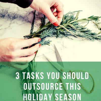 3 Tasks You Should Outsource This Holiday Season