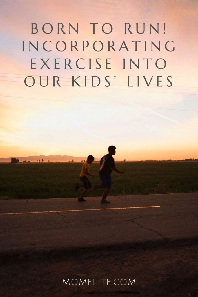 Born to Run! Incorporating Exercise Into Our Kids' Lives