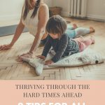Thriving Through the Hard Times Ahead: 8 Tips for All Parents