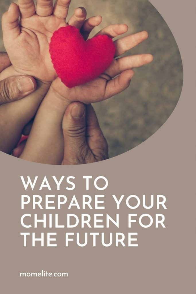 WAYS TO PREPARE YOUR CHILDREN FOR THE FUTURE