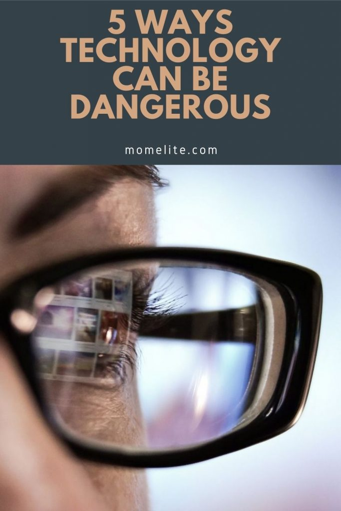 5 WAYS TECHNOLOGY CAN BE DANGEROUS