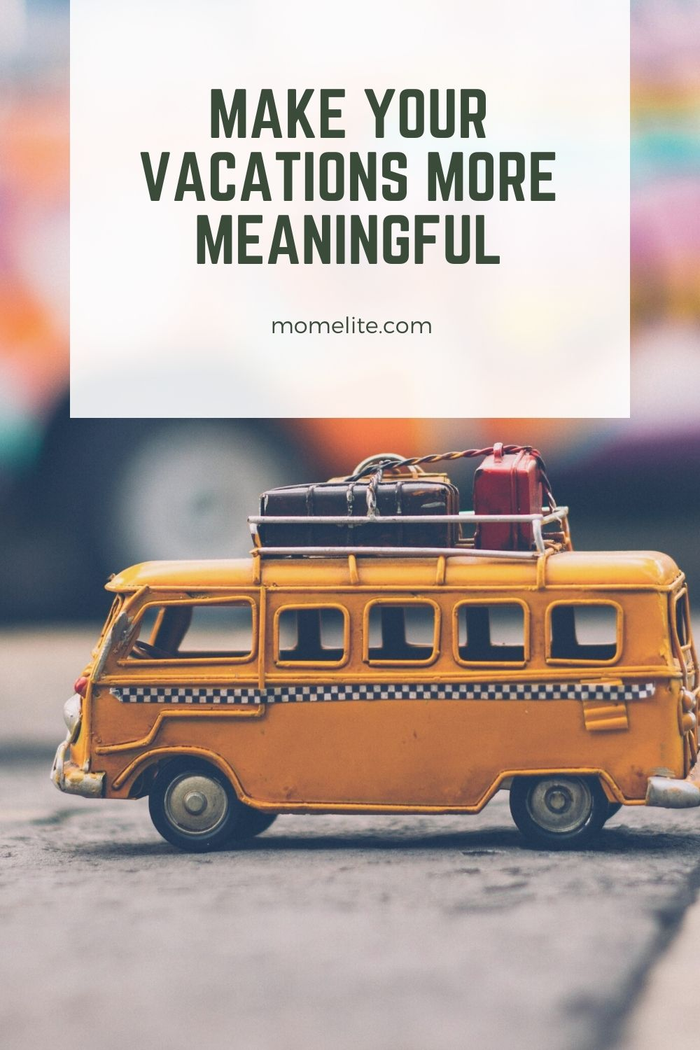 Make Your Vacations More Meaningful