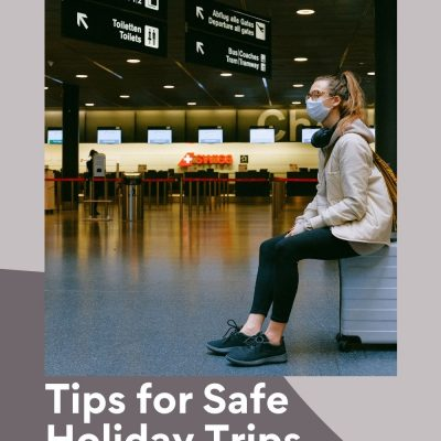Tips for Safe Holiday Trips During the Pandemic