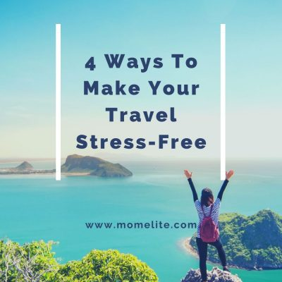 4 Ways To Make Your Travel Stress-Free