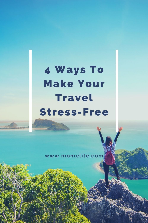 4 Ways To Make Your Travel Stress-Free