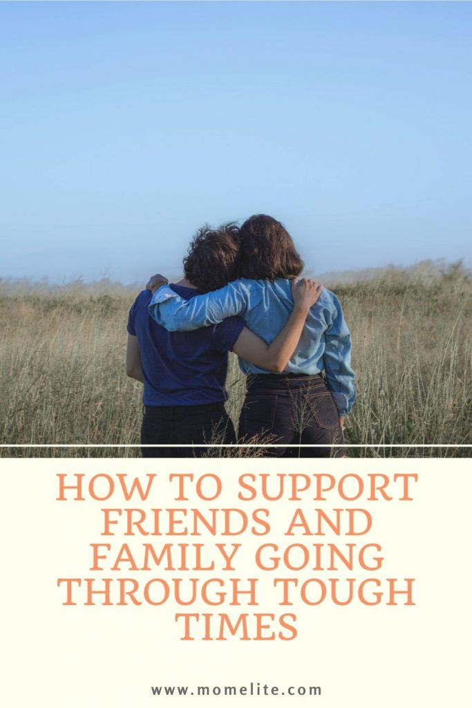 How To Support Friends And Family Going Through Tough Times