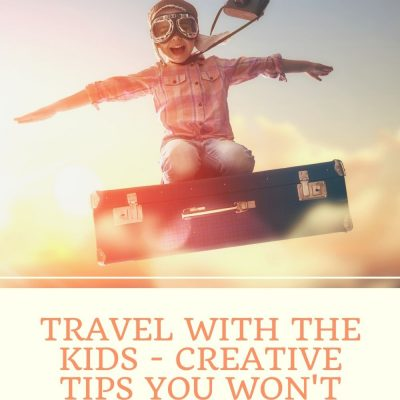 Travel With The Kids – Creative Tips You Won't Want to Forget!