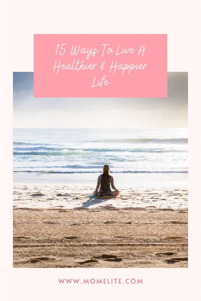 15 Ways To Live A Healthier & Happier Life