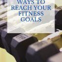 Guaranteed Ways To Reach Your Fitness Goals