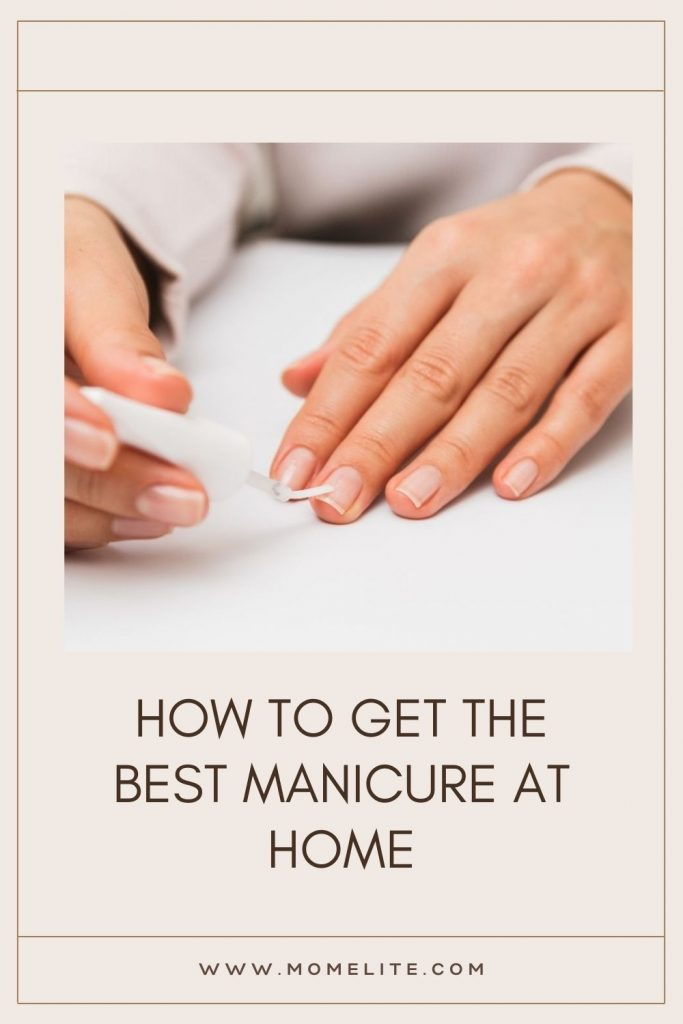 HOW TO GET THE BEST MANICURE AT HOME