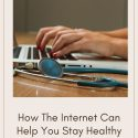 How The Internet Can Help You Stay Healthy